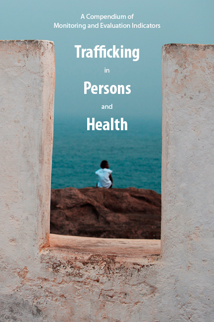 Trafficking in Persons and Health: A Compendium of Monitoring and Evaluation Indicators