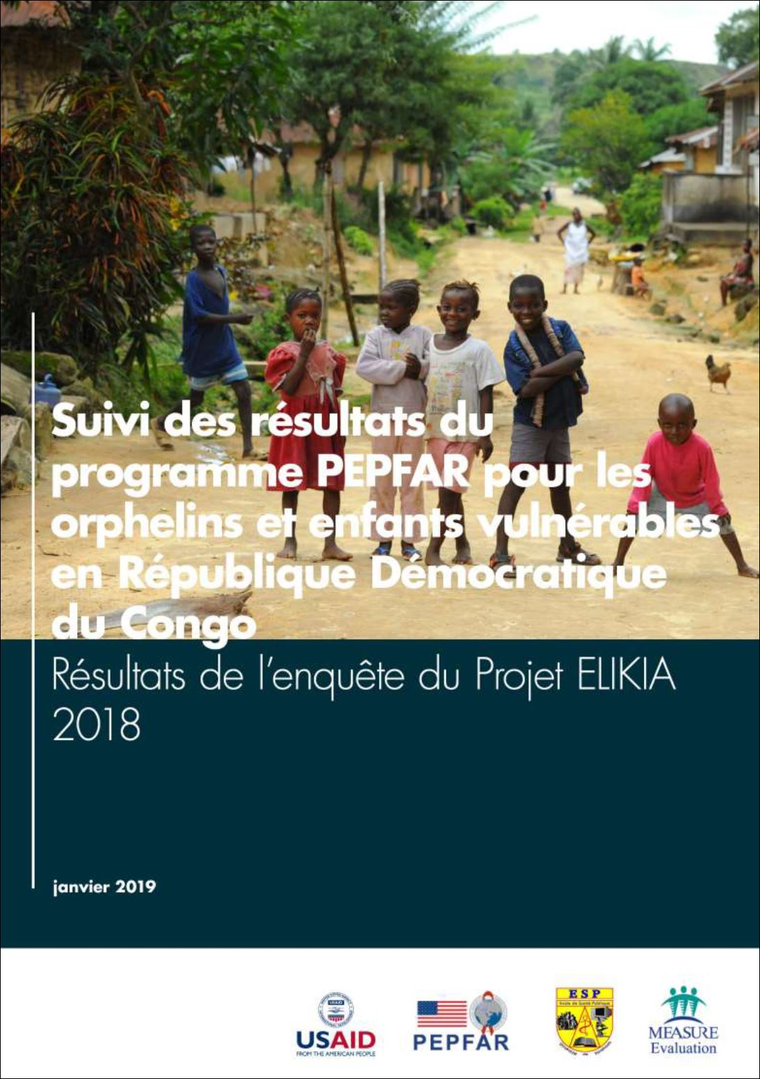 Suivi des rsultats du programme PEPFAR pour les orphelins et enfants vulnrables en Rpublique Dmocratique du Congo: Rsultats de lenqute du Projet ELIKA 2018