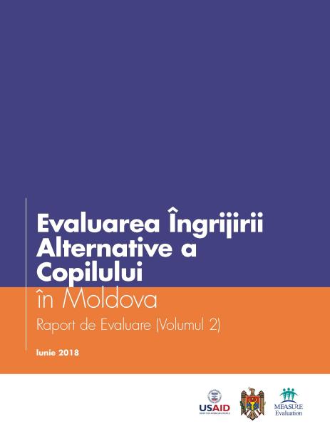 Evaluarea ngrijirii Alternative a Copilului n Moldova: Raport de Evaluare (Volumul 2)
