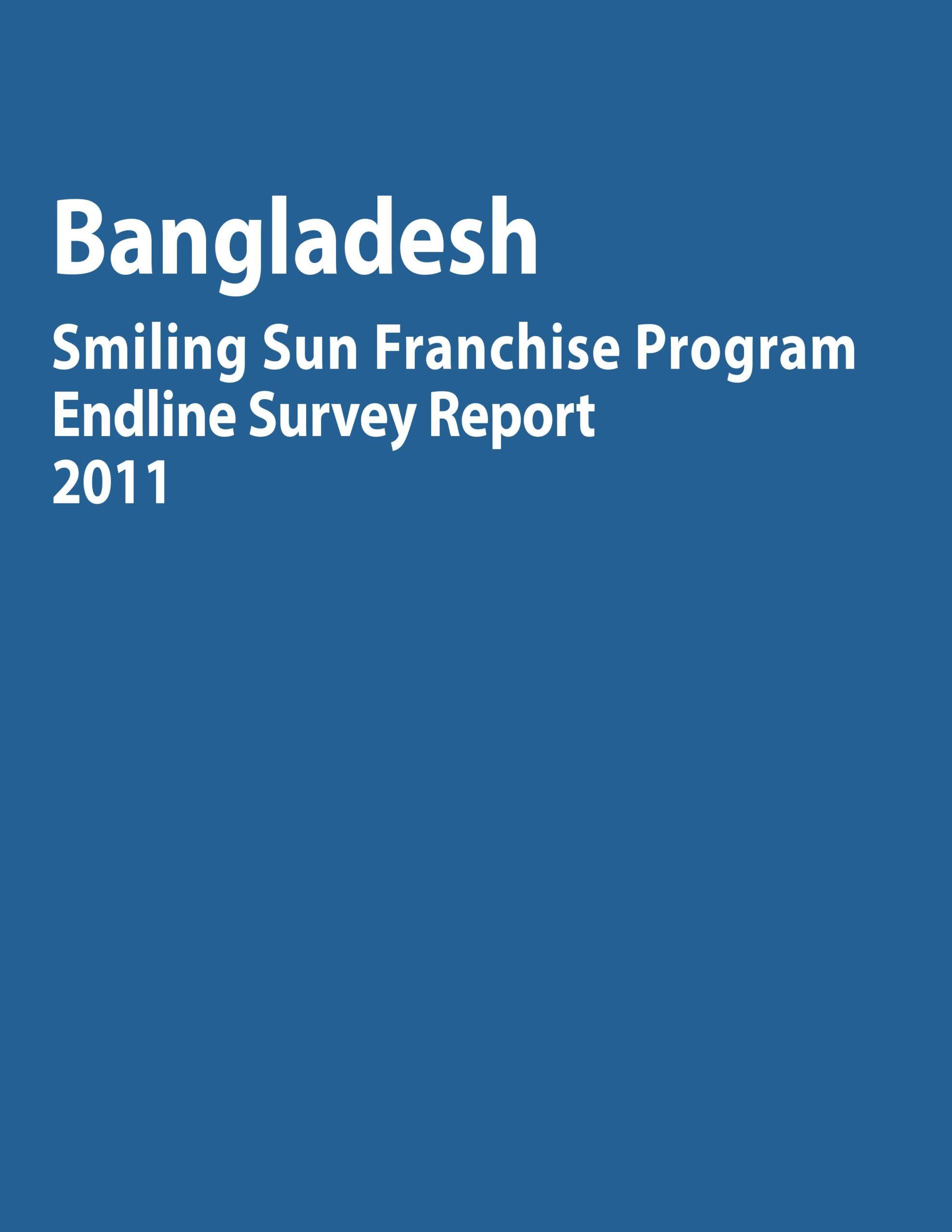 Bangladesh Smiling Sun Franchise Program Endline Survey Report 2011